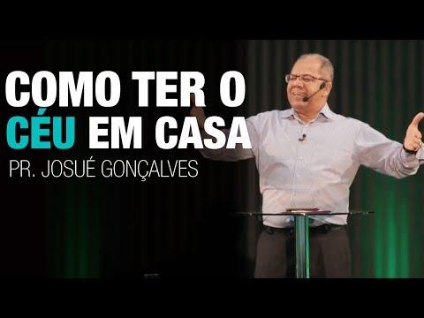Como ter o céu em casa - Pr Josué Gonçalves