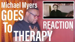 Michael Myers Goes To Therapy | REACTION
