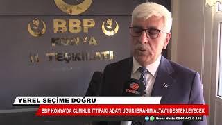 BBP Konya'da Cumhur ittifakı adayı Uğur İbrahim Altay'ı destekleyecek