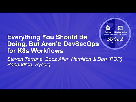Image thumbnail for talk Everything You Should Be Doing, But Aren't: DevSecOps for K8s Workflows