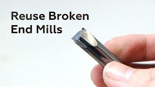 Reuse Broken End Mills
