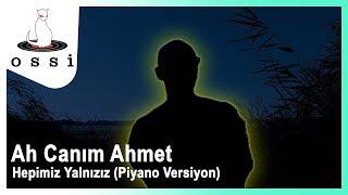 Ah Canım Ahmet / Hepimiz Yalnızız (Piyano Versiyon)