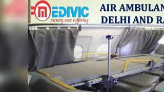 Get Careful and Peerless Air Ambulance in Delhi and Ranchi by Medivic