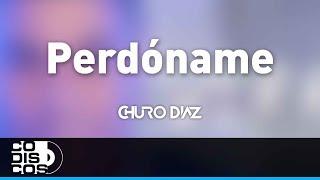 Perdóname, Churo Diaz Y Elías Mendoza   Audio