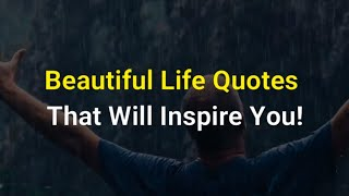 Beautiful Life Quotes That Will Inspire You!