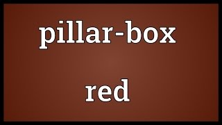 Pillar-box red Meaning