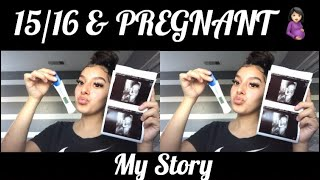 15/16 & PREGNANT🤩 | MY STORY |
