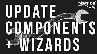 UPDATE your Nagios components & wizards - Pro Tip