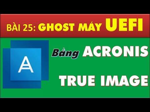 Cách tạo file ghost, bung ghost win 10, 8, 7 32-64bit UEFI bằng acronis true image 2018