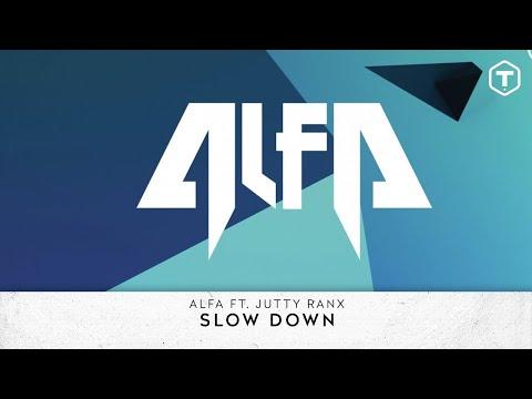 ALFA Ft. JUTTY RANX - SLOW DOWN