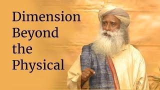 Dimension Beyond the Physical | Sadhguru - YouTube