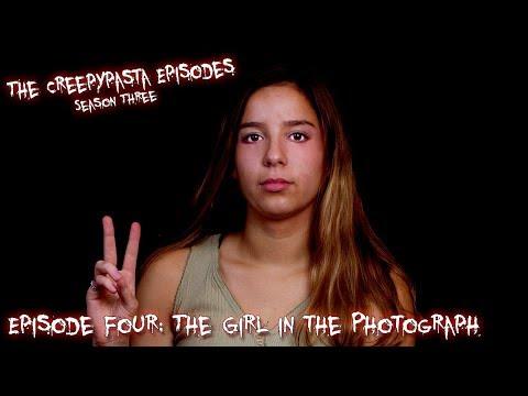 The Creepypasta Episodes - The Girl in the Photograph
