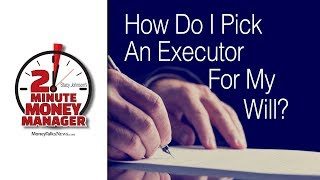 How Do I Choose an Executor for My Will?