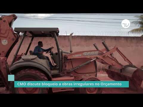 CMO discute bloqueio a obras irregulares no Orçamento - 10/03/21