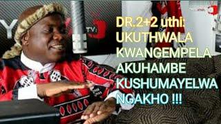 DR.2+2 UKUTHWALWA NOKU  THWALISA KWANGEMPELA KUDINGA ISIBINDI WAJIKA ENDLELENI UYAHLANYA