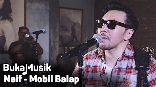 BukaMusik: Naif - Mobil Balap