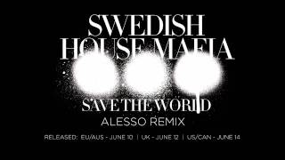 Swedish House Mafia - Save The World (Alesso Remix)