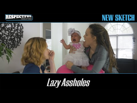 Lazy Assholes