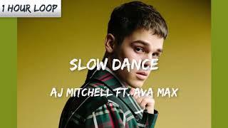 AJ Mitchell   Slow Dance Ft. Ava Max (1 HOUR LOOP)