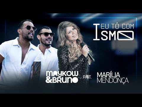 Eu Tô Com Ismo (Letra) (Part Marilia Mendonça) - Maykow e Bruno