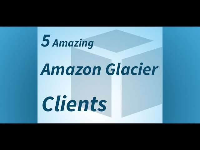 Top 5 Amazon Glacier Clients | Best Backup Tools for Amazon Glacier | How to Use Amazon Glacier