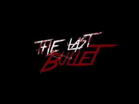 """the last bullet""  sur youtube"