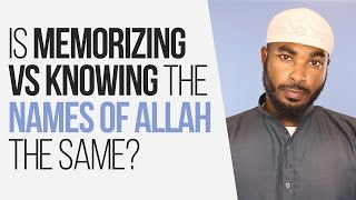 Is Memorizing vs Knowing the Names of Allah the Same   His Majesty: Unlocking the Names of Allah