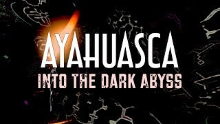 AYAHUASCA: Into The Dark Abyss   Documentary