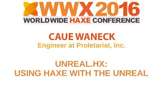 """Unreal.hx: Using Haxe with the Unreal Engine 4"" by Cauê Wanec"