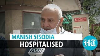 Covid: Delhi Dy CM Manish Sisodia hospitalised, 9 days after testing positive