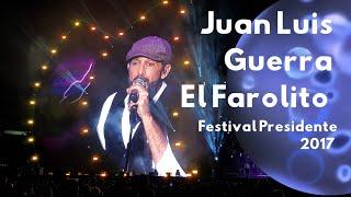 Juan Luis Guerra - El Farolito (Festival Presidente 2017)