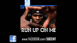 50 Cent - Run Up On Me