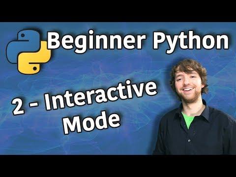 Beginner Python Tutorial 2 - Interactive Mode