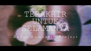 BADAI ROMANTIC PROJECT - TERAKHIR UNTUK SELAMANYA (COVER VIDEO CLIP)