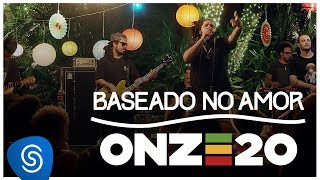 Onze:20   Baseado No Amor [Clipe Oficial]