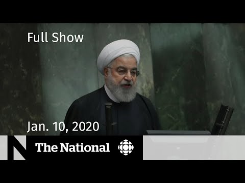 The National for Friday, Jan. 10 - Flight 752 was 'unintentionally' shot down, Iran says