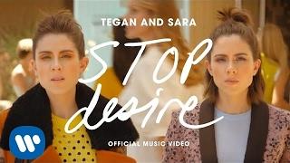 Tegan And Sara - Stop Desire [OFFICIAL MUSIC VIDEO]