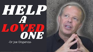 Dr Joe Dispenza - HELP Your LOVED ONES (The key)