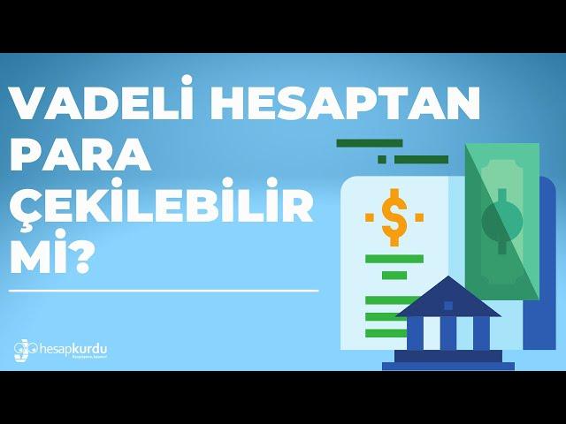 Vadeli Hesaptan Para Çekilebilir mi?