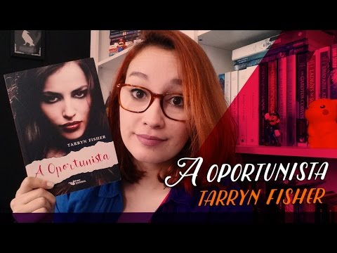 A Oportunista (Tarryn Fisher) | Resenhando Sonhos