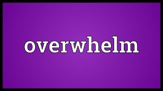 Overwhelm Meaning