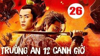 Trường An 12 Canh Giờ - Tập 26| Phim Cổ Trang Trung Quốc Mới Hay Nhất 2020 - Thuyết Minh