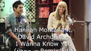 Hannah Montana ft. David Archuleta - I Wanna Know You (Remix/Edit)