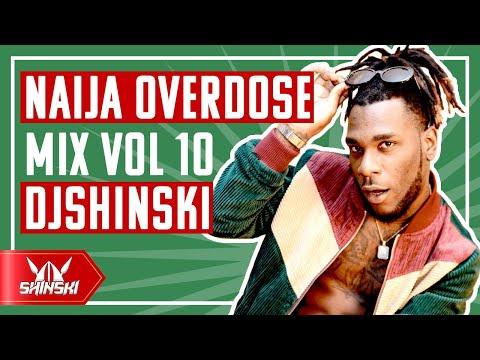 Naija Overdose Mix Vol 10 🇳🇬 🇳🇬 – DJ Shinski [Wizkid, Davido, Joeboy, Burna Boy, Tekno, Mr Eazi]
