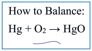 How To Balance Hg + O2 = HgO (Mercury + Oxygen Gas)