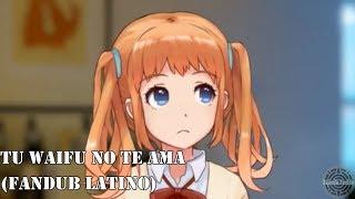 Tu Waifu No Te Ama (Fandub Latino)