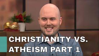 Christianity Vs. Atheism  ARLEY MCBLAIN PART 1