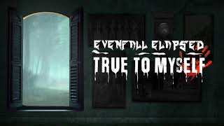 Evenfall Elapsed - True To Myself [Official Audio]