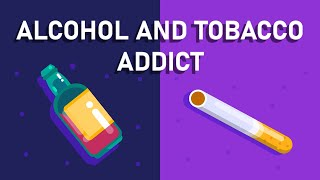 What happens if You are An Alcohol and Tobacco Addict? - Effects on Brain and Body