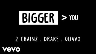 2 Chainz   Bigger Than You (Audio) Ft. Drake, Quavo